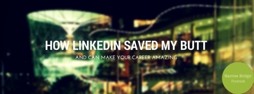 How LinkedIn Saved My Butt and Can Make Your Career Amazing