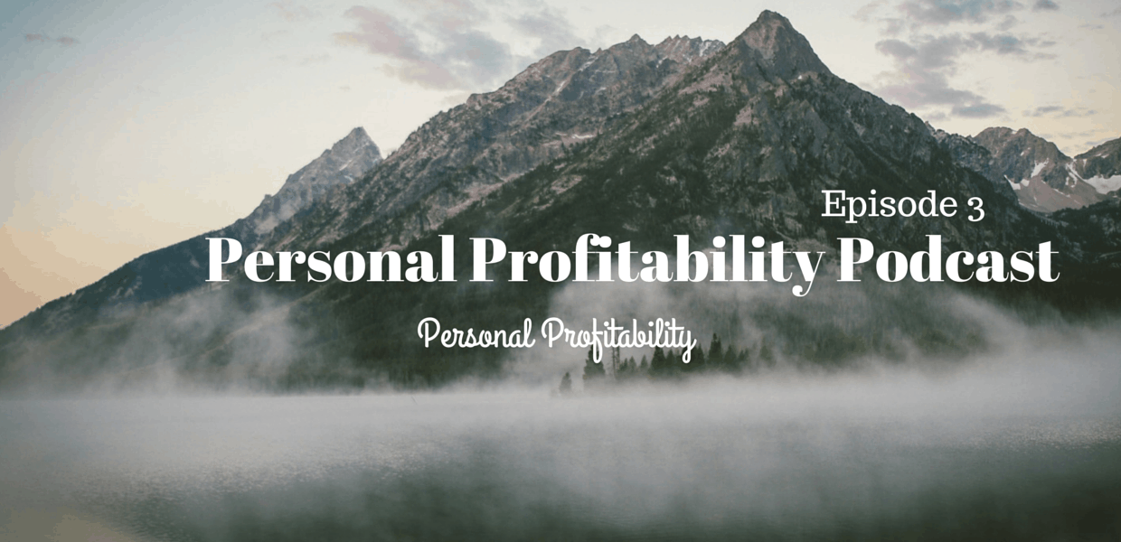 Personal Profitability Podcast Episode 3