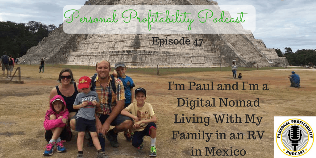 I'm Paul and I'm a Digital Nomad Living With My Family in an RV in Mexico