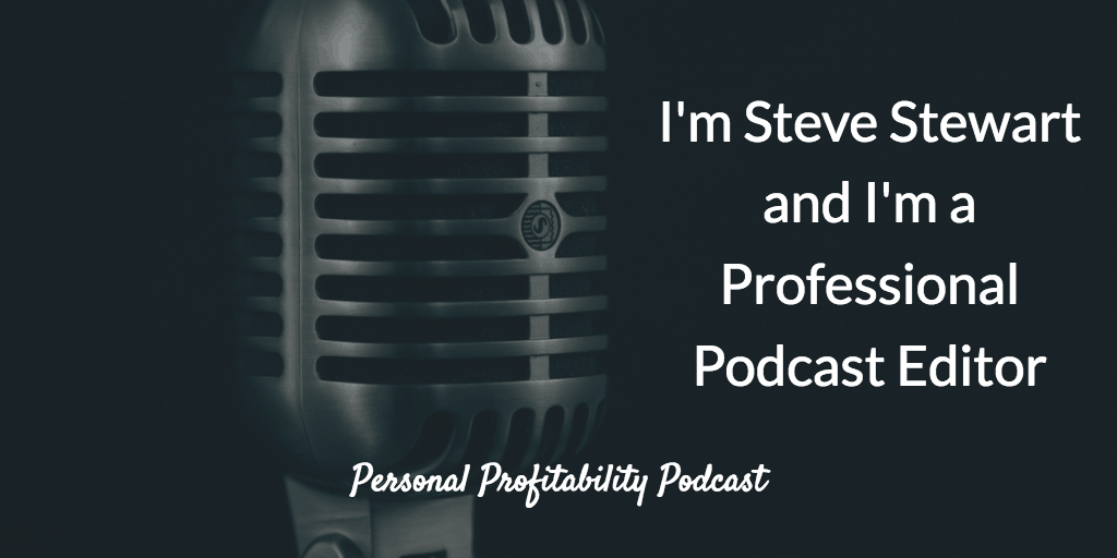PPP049 I'm Steve Stewart and I'm a Professional Podcast Editor