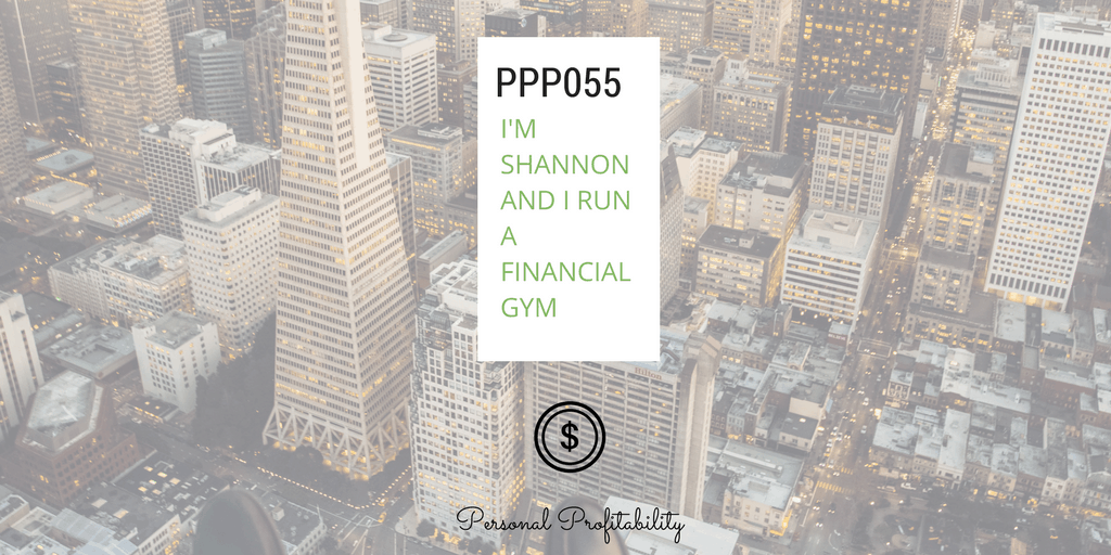 PPP055 Shannon Financial Gym