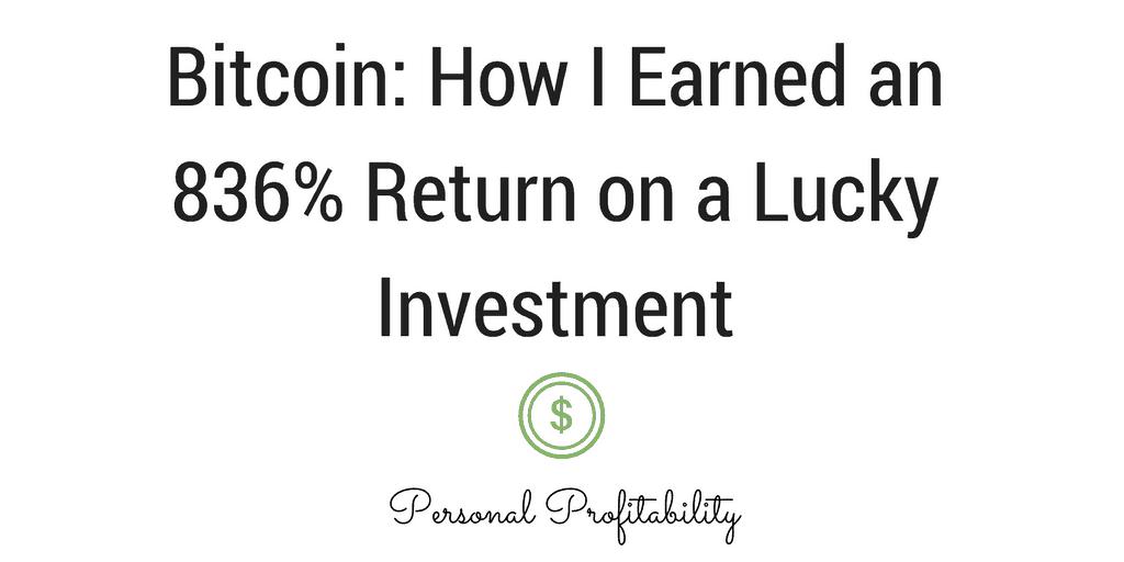 Bitcoin: How I Earned an 836% Return on a Lucky Investment