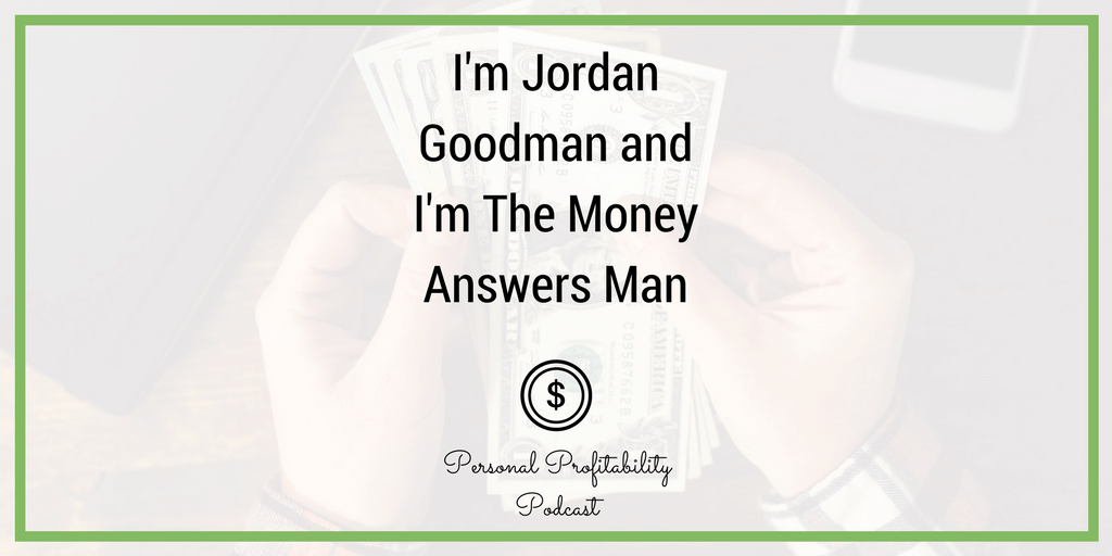 """Jordan Goodman has the nickname """"The Money Answers Man"""" thanks to decades writing for top money publications. Help me pick his brain in this week's episode."""
