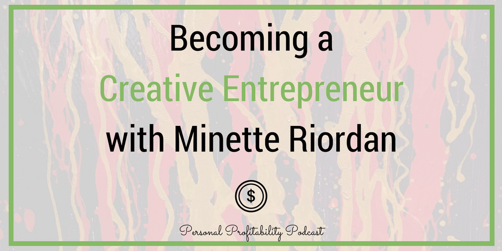 In this episode, I'm speaking with Dr. Minette Riordan, an expert in marketing, sales and money mindset. She gives us excellent advice for succeeding as creative entrepreneurs - don't miss it! #personalprofitability #entrepreneur #create