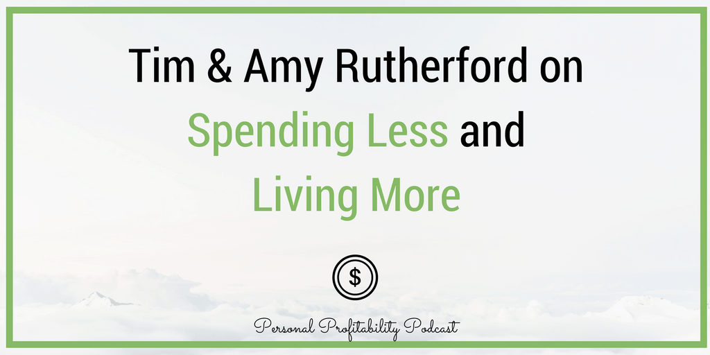 I'm talking with Tim and Amy Rutherford about how they learned to live on less so they could enjoy life more - and much more!