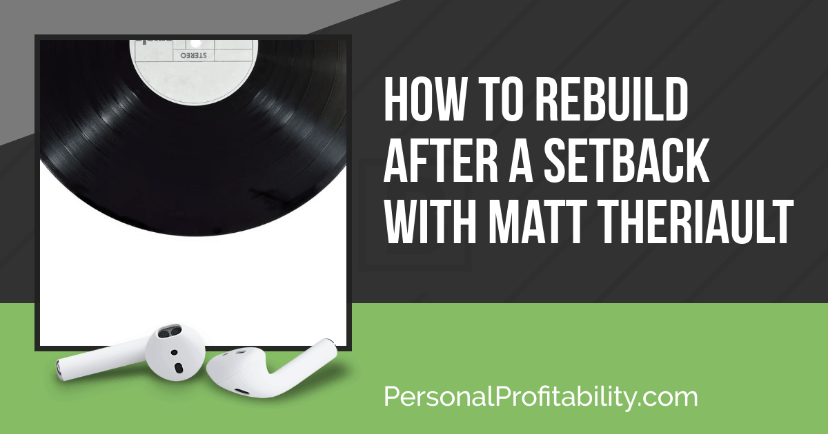 """Hey there Profiteers! I've got a great episode for you today, something we don't hear of too often. What happens when the industry you've chosen as """"yours"""", the one to be part of your personal profitability, tanks? How do you rebuild? I talk about that and more in this episode with Matt Theriault."""