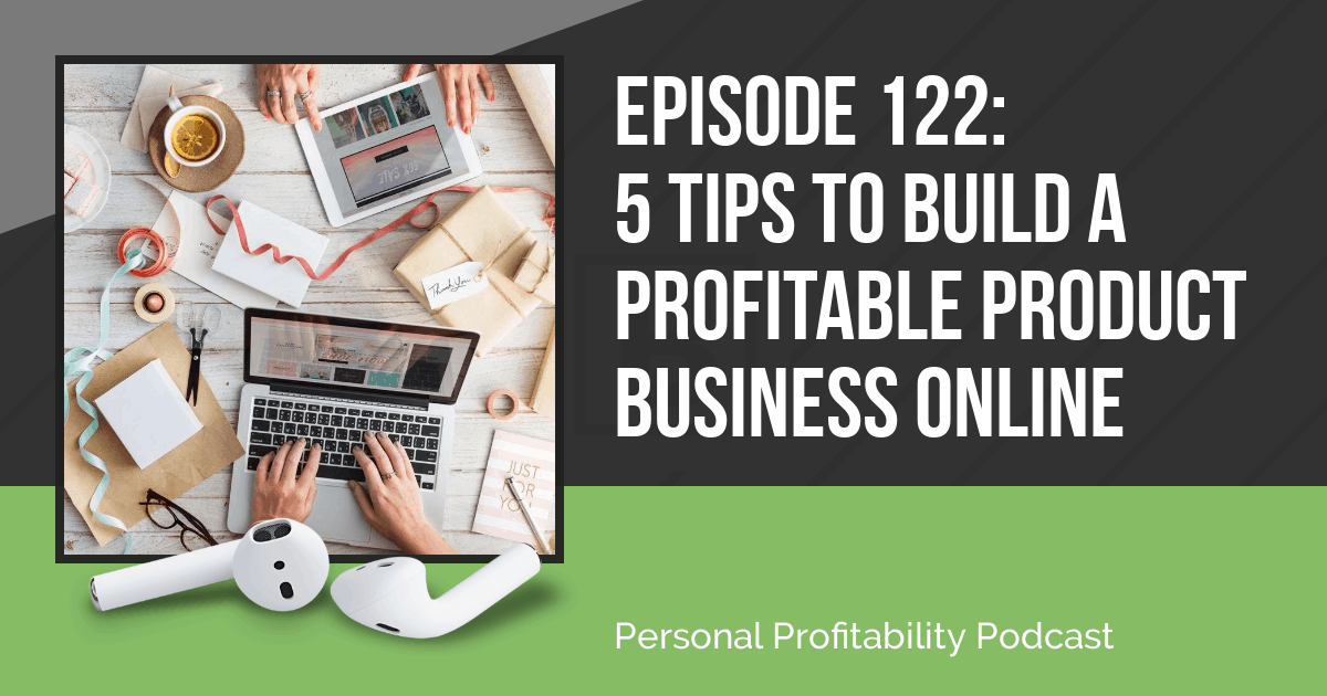 ppp122 5 tips to build a profitable product business online personal profitability